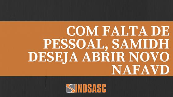 COM FALTA DE PESSOAL, SAMIDH DESEJA ABRIR NOVO NAFAVD