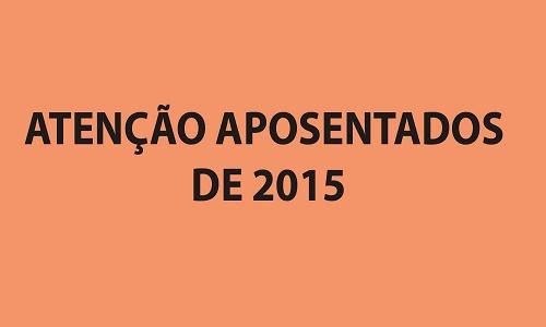 ATENÇÃO APOSENTADOS DE 2015