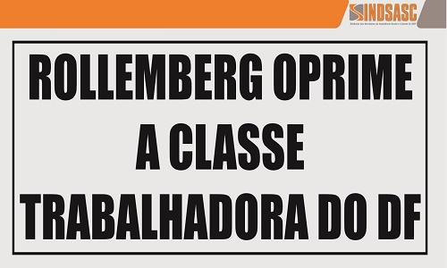 ROLLEMBERG OPRIME A CLASSE TRABALHADORA DO DF