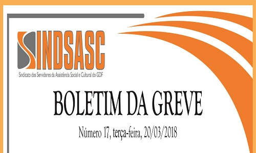 BOLETIM DA GREVE - NÚMERO 17 - TERÇA-FEIRA - 20/03/2018