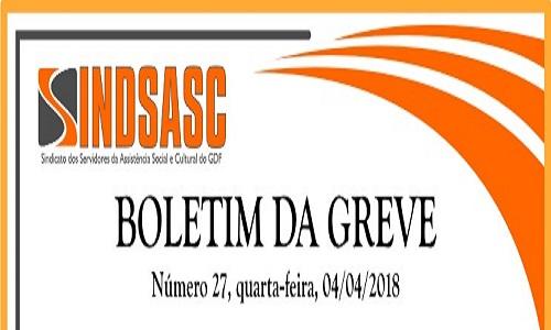 BOLETIM DA GREVE - NÚMERO 27 - QUARTA-FEIRA - 04/04/2018