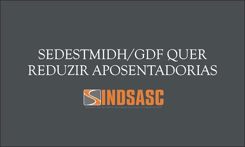 SEDESTMIDH/GDF QUER REDUZIR APOSENTADORIAS