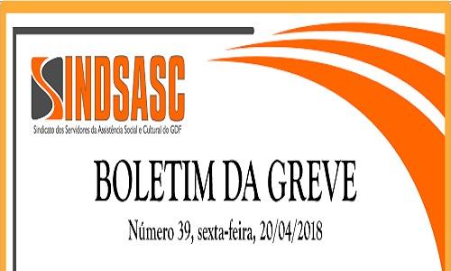 BOLETIM DA GREVE - NÚMERO 39 - SEXTA-FEIRA - 20/04/2018