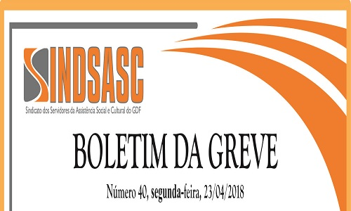 BOLETIM DA GREVE - NÚMERO 40 - SEGUNDA-FEIRA - 23/04/2018