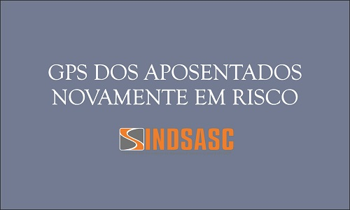 GPS DOS APOSENTADOS NOVAMENTE EM RISCO