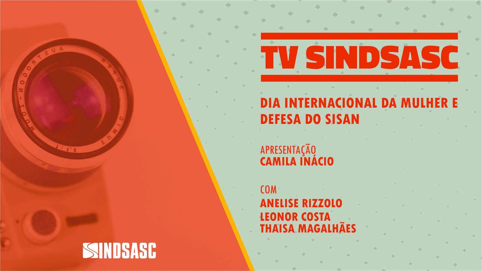 Dia Internacional da Mulher e defesa do SISAN é tema do TV Sindsasc