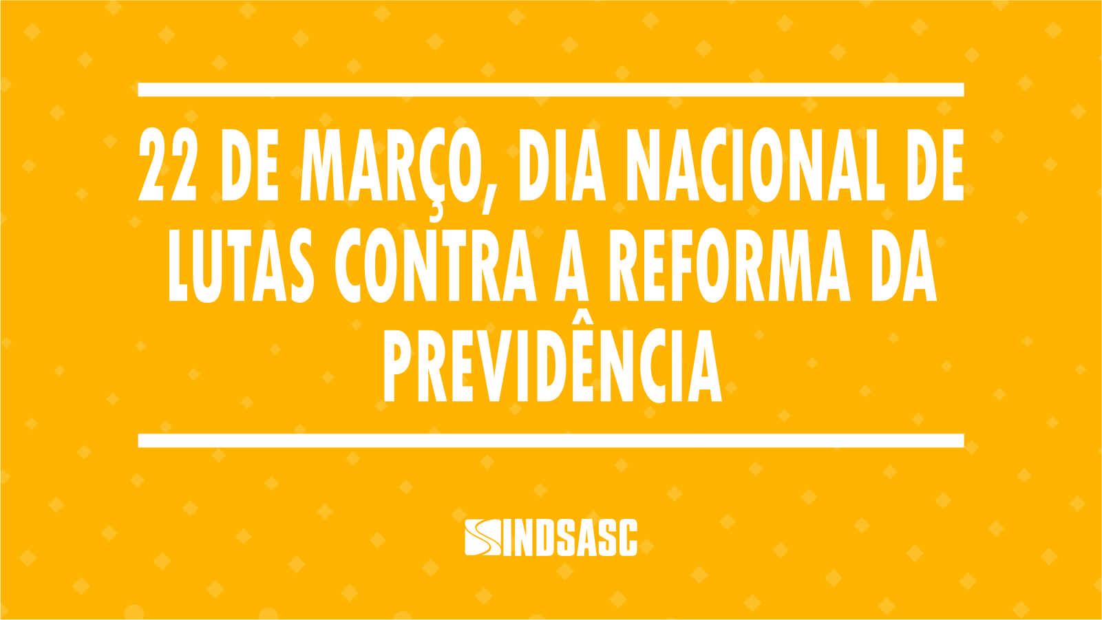 22 de março, dia nacional de lutas contra a reforma da previdência