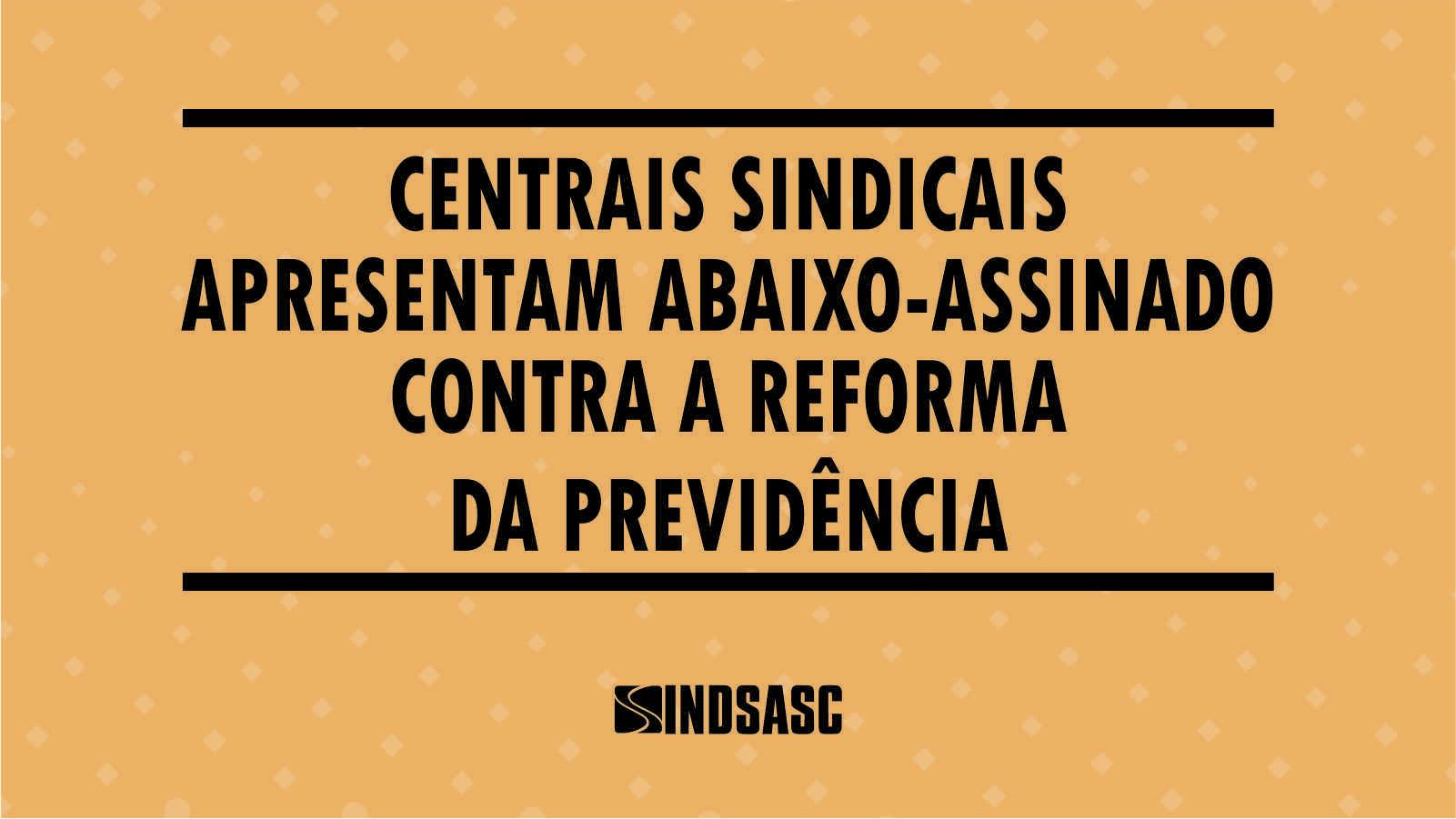 Centrais sindicais apresentam abaixo-assinado contra a reforma da previdência