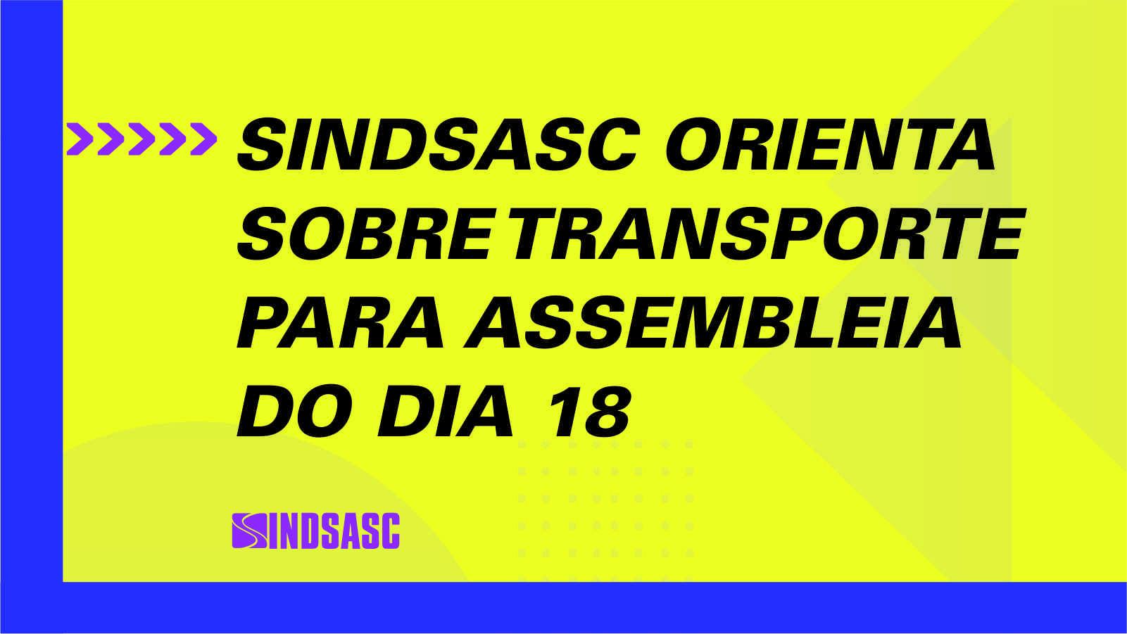 SINDSASC ORIENTA SOBRE TRANSPORTE PARA ASSEMBLEIA DO DIA 18