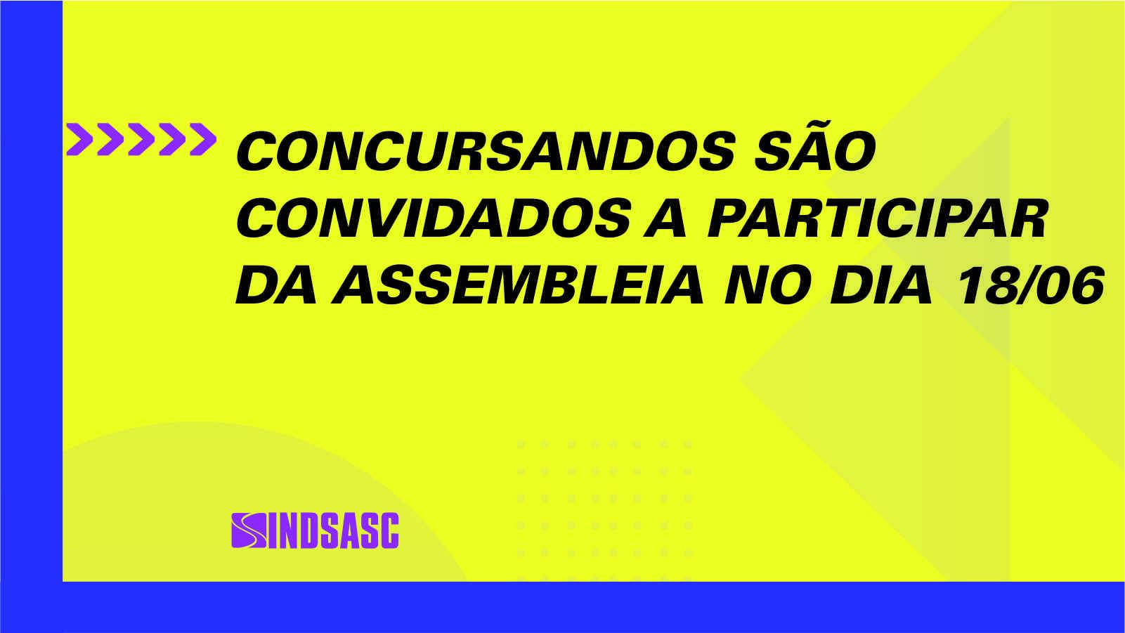CONCURSANDOS SÃO CONVIDADOS A PARTICIPAR DA ASSEMBLEIA NO DIA 18/06