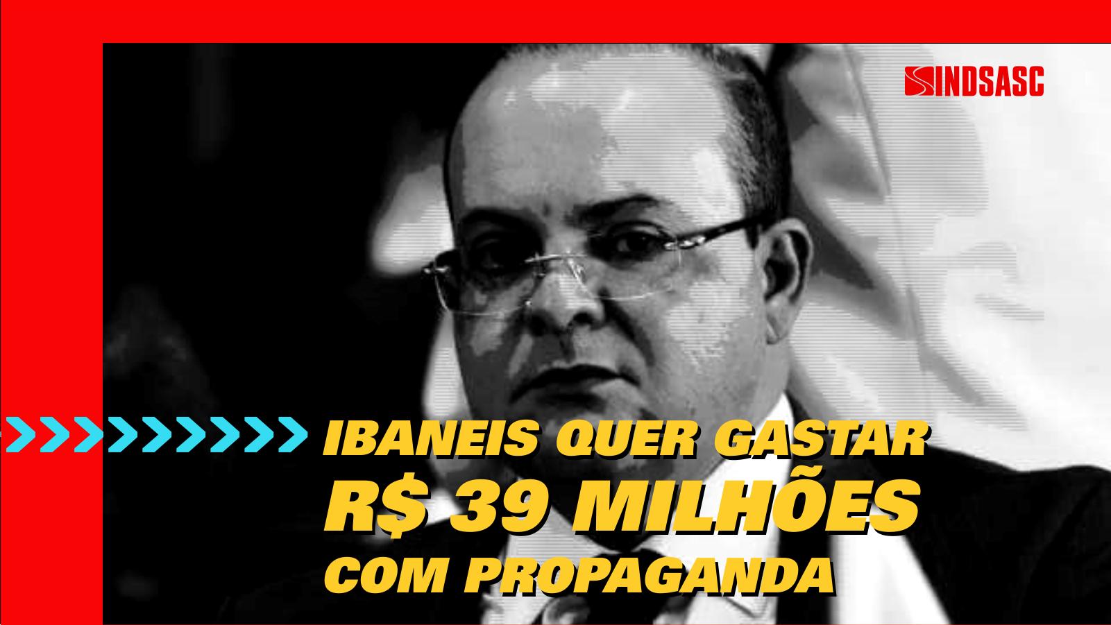 Ibaneis pretende gastar mais de R$ 39 milhões com propaganda em três meses