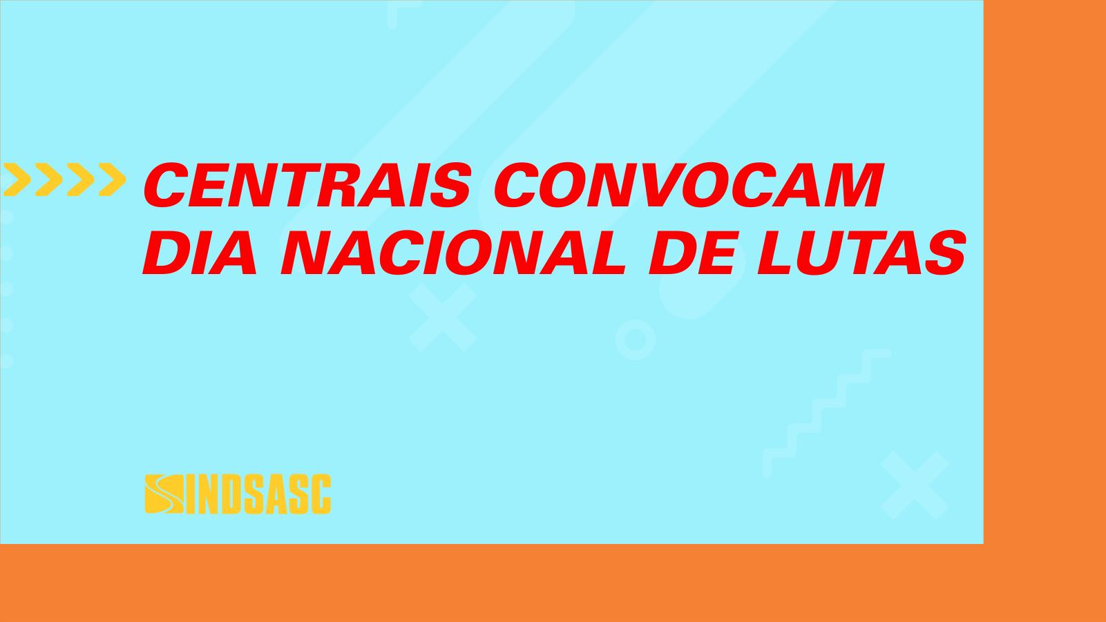 CENTRAIS CONVOCAM DIA NACIONAL DE LUTAS