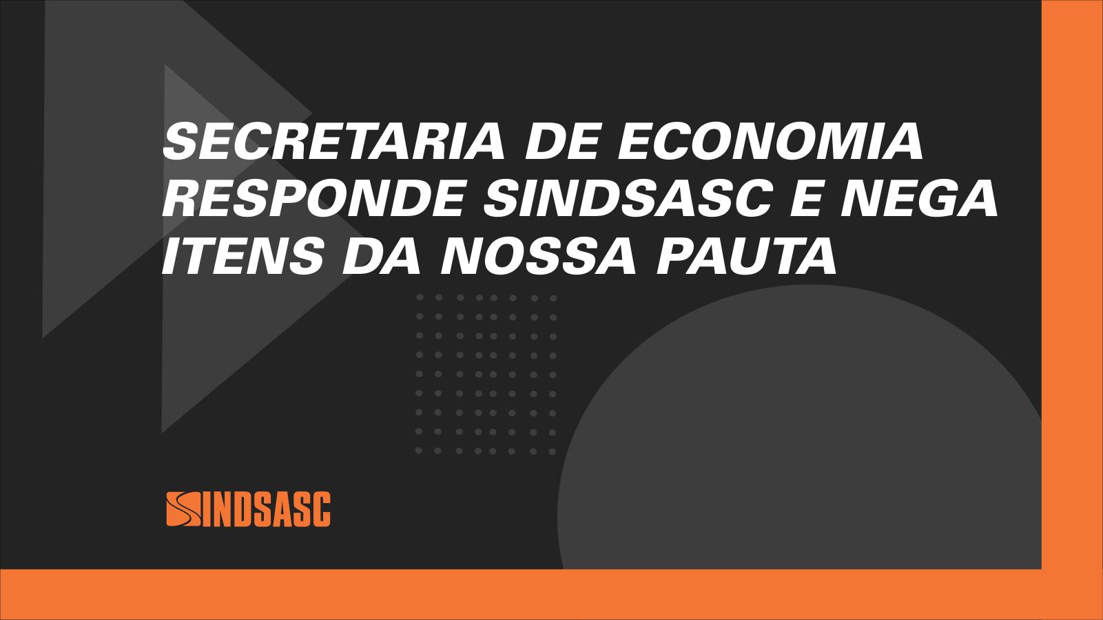 Secretaria de Economia responde Sindsasc e nega itens da nossa pauta
