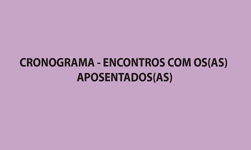 CRONOGRAMA - ENCONTROS COM OS(AS) APOSENTADOS(AS)