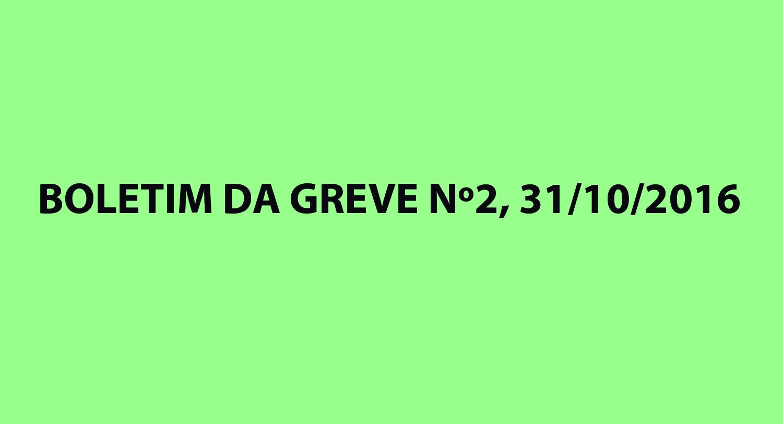 BOLETIM DA GREVE Nº2, 31/10/2016