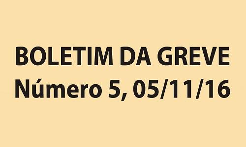 BOLETIM DA GREVE - NÚMERO 5 - 05/11/16