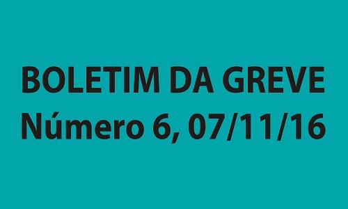 BOLETIM DA GREVE NÚMERO 6 - 07/11/2016