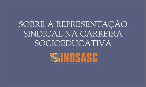 SOBRE A REPRESENTAÇÃO SINDICAL NA CARREIRA SOCIOEDUCATIVA