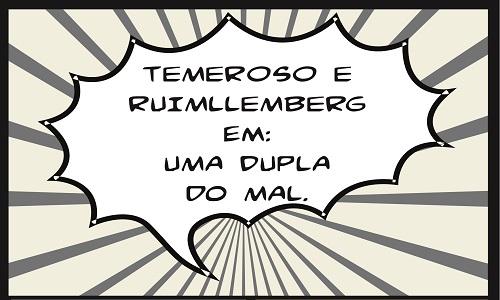 TEMEROSO E RUIMLLEMBERG EM: UMA DUPLA DO MAL