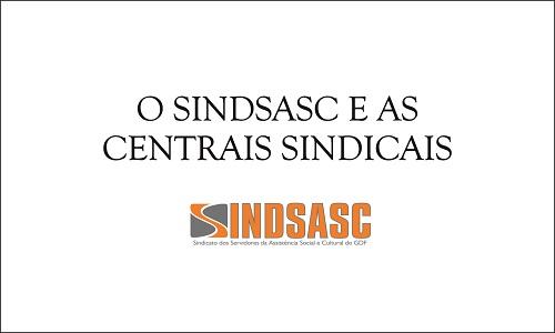 O SINDSASC E AS CENTRAIS SINDICAIS