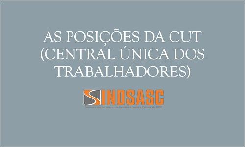 AS POSIÇÕES DA CUT (CENTRAL ÚNICA DOS TRABALHADORES)