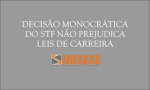 DECISÃO MONOCRÁTICA DO STF NÃO PREJUDICA LEIS DE CARREIRA
