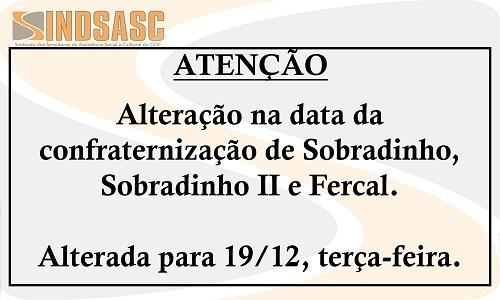 ATENÇÃO - ALTERAÇÃO NA DATA DA CONFRATERNIZAÇÃO DE SOBRADINHO, SOBRADINHO II E FERCAL
