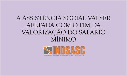 A ASSISTÊNCIA SOCIAL VAI SER AFETADA COM O FIM DA VALORIZAÇÃO DO SALÁRIO MÍNIMO.