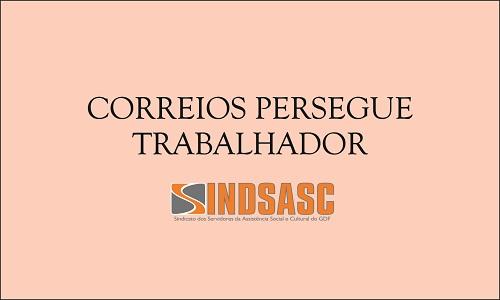 CORREIOS PERSEGUE TRABALHADOR
