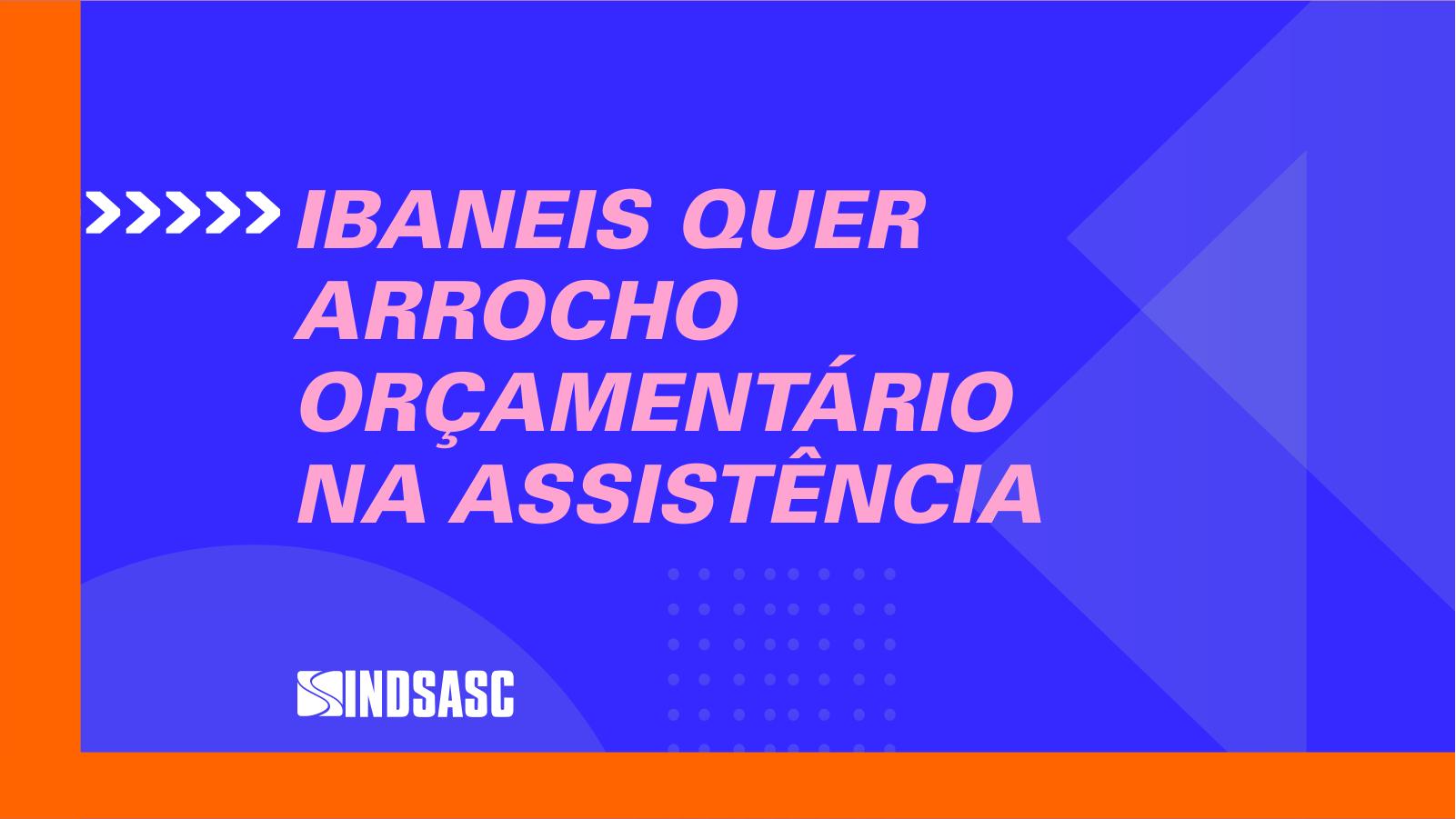 Ibaneis quer arrocho orçamentário na assistência social
