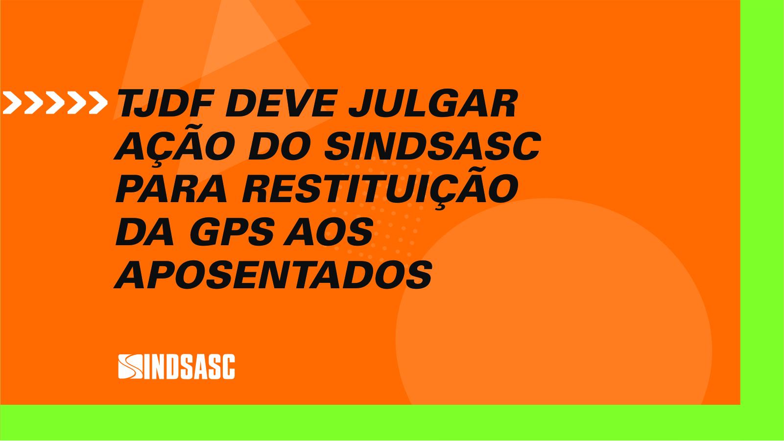 TJDF deve julgar ação do Sindsasc para restituição da GPS aos aposentados