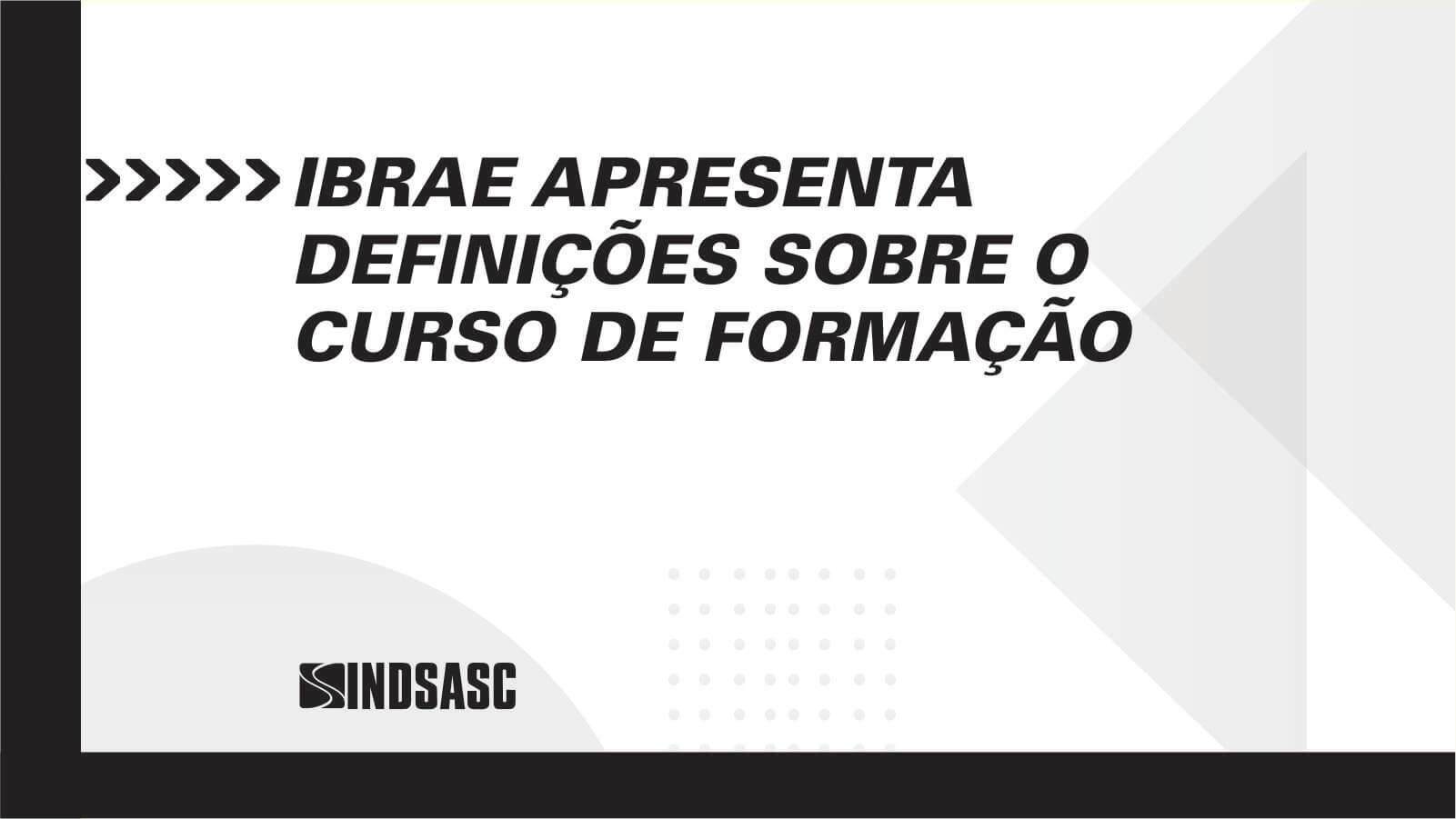 IBRAE APRESENTA DEFINIÇÕES SOBRE O CURSO DE FORMAÇÃO