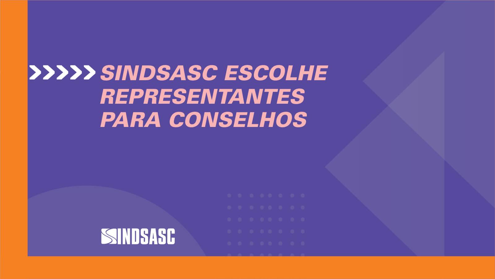 SINDSASC ESCOLHE REPRESENTANTES PARA CONSELHOS