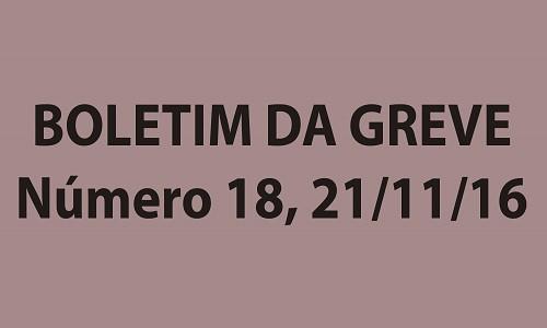 BOLETIM DA GREVE NÚMERO 18 - 21/11/2016