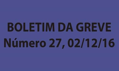 BOLETIM DA GREVE NÚMERO 27 - 01/12/2016
