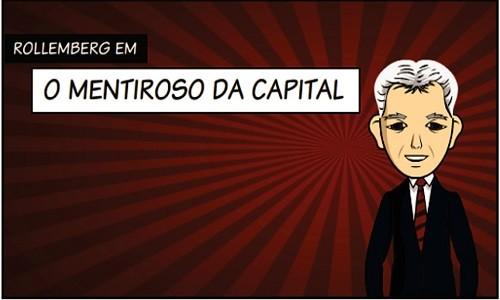 ROLLEMBERG EM: O MENTIROSO DA CAPITAL