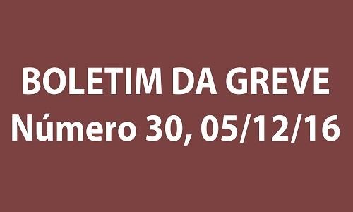BOLETIM DA GREVE NÚMERO 30 - 05/12/2016
